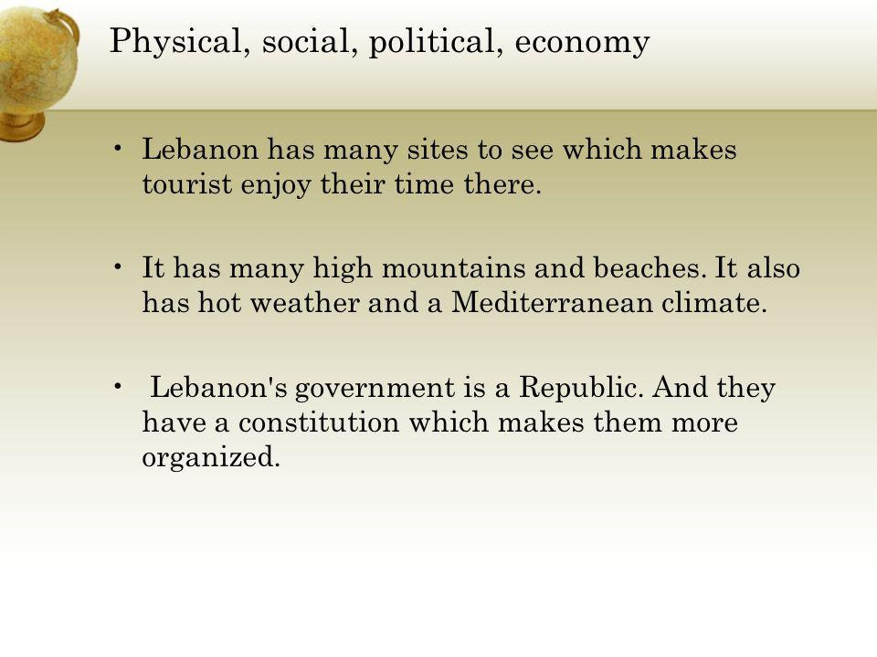 Physical, social, political, economy Lebanon has many sites to see which makes tourist enjoy their time there.