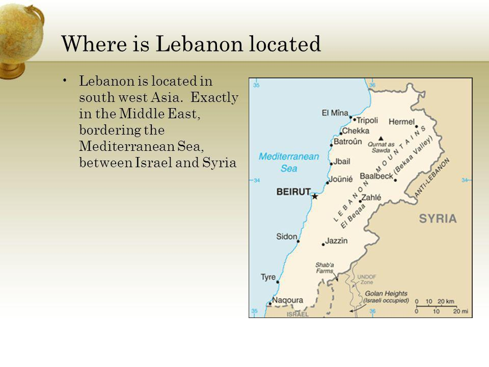Where is Lebanon located Lebanon is located in south west Asia.