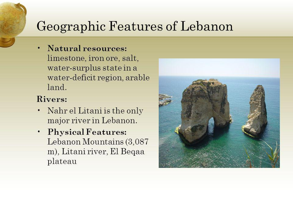 Geographic Features of Lebanon Natural resources: limestone, iron ore, salt, water-surplus state in a water-deficit region, arable land.