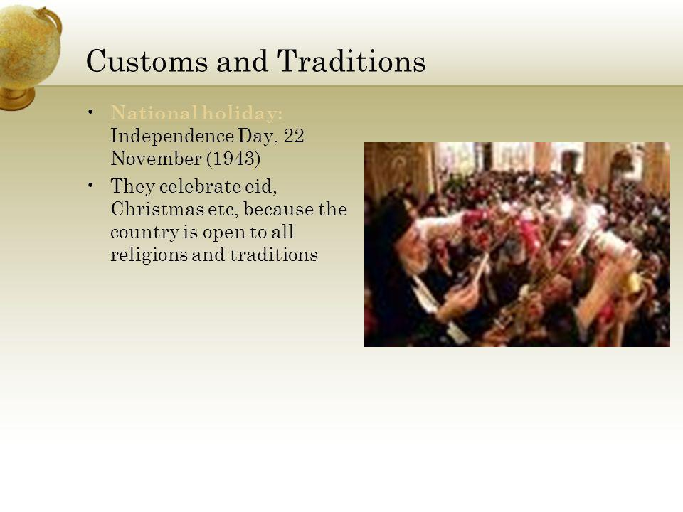 Customs and Traditions National holiday: Independence Day, 22 November (1943) National holiday: They celebrate eid, Christmas etc, because the country is open to all religions and traditions