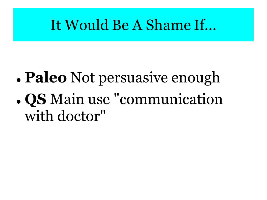 It Would Be A Shame If... Paleo Not persuasive enough QS Main use communication with doctor