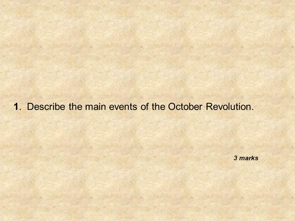 1. Describe the main events of the October Revolution. 3 marks