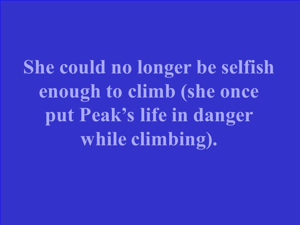 Why did Peaks mom quit climbing