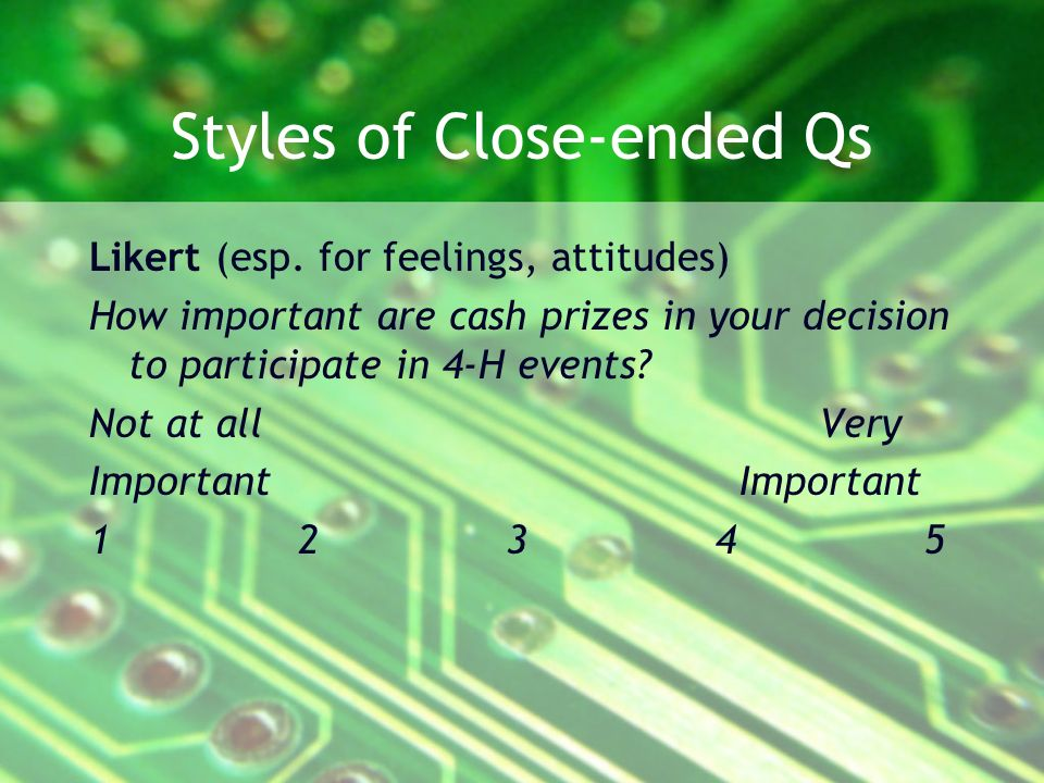 Styles of Close-ended Qs Likert (esp.