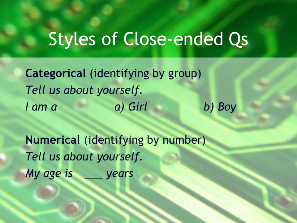 Styles of Close-ended Qs Categorical (identifying by group) Tell us about yourself.