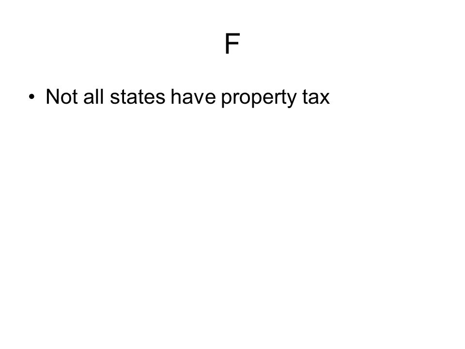 F Not all states have property tax