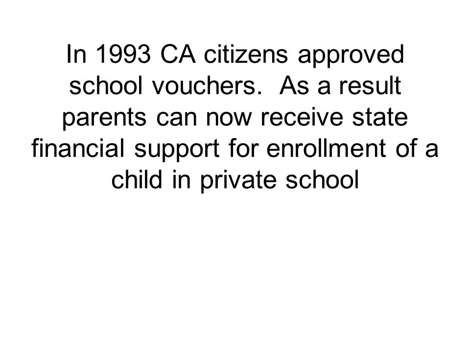 In 1993 CA citizens approved school vouchers.