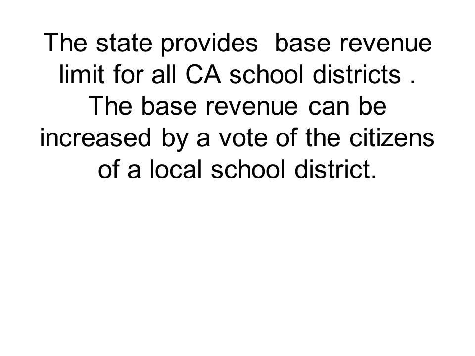 The state provides base revenue limit for all CA school districts.