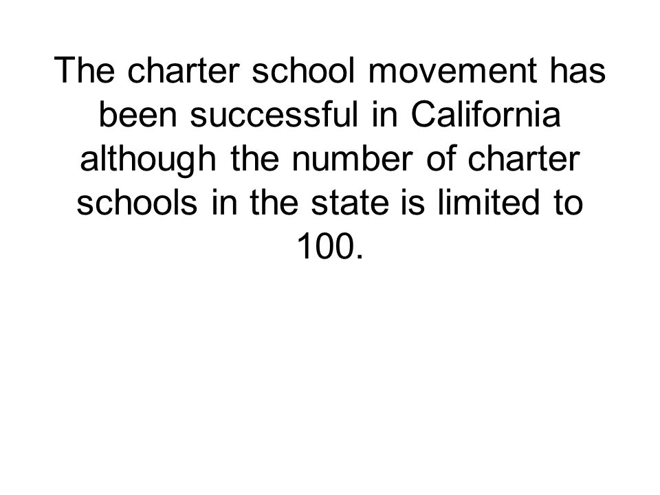 The charter school movement has been successful in California although the number of charter schools in the state is limited to 100.