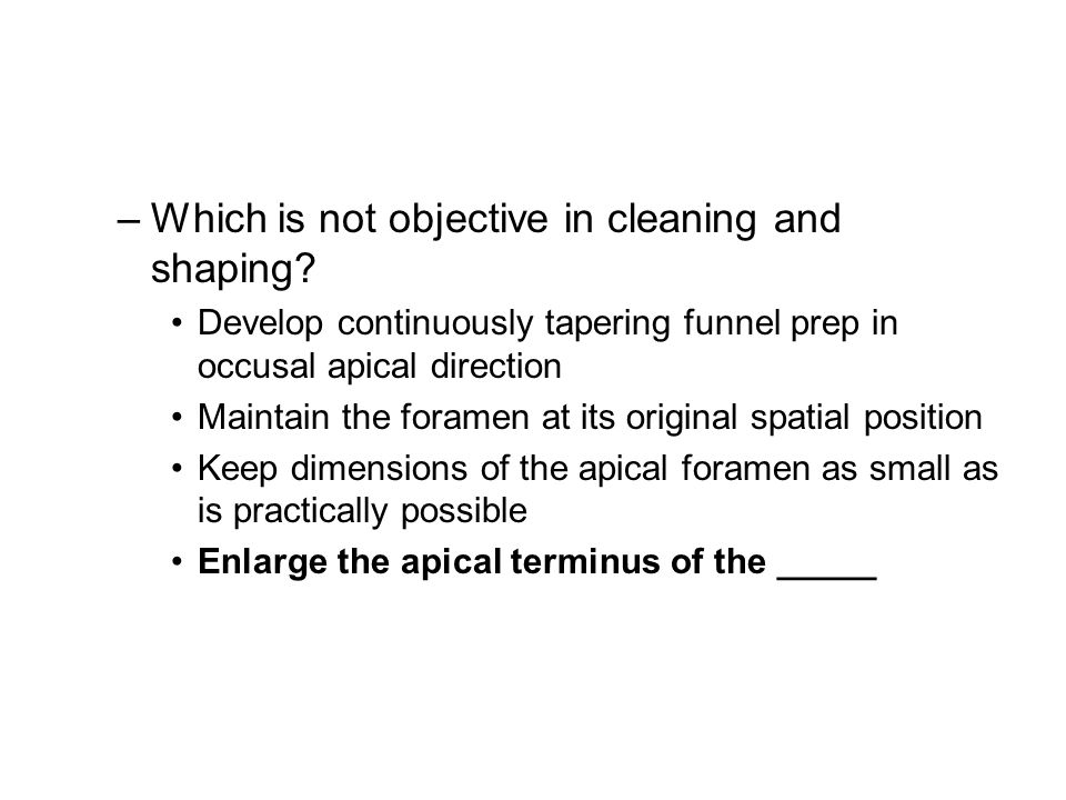 –Which is not objective in cleaning and shaping.