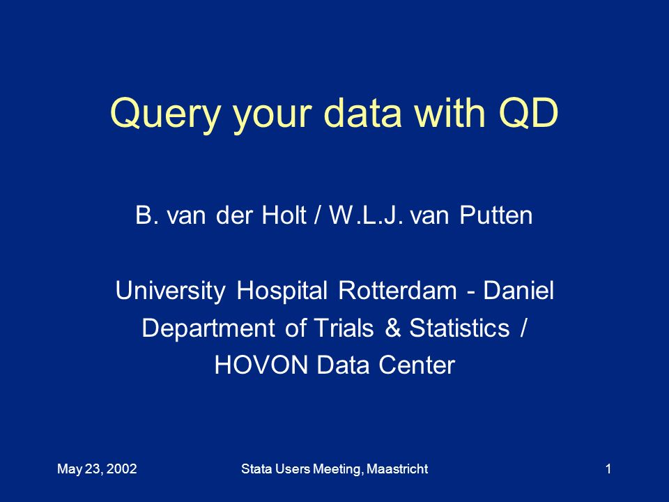 May 23, 2002Stata Users Meeting, Maastricht1 Query your data with QD B.