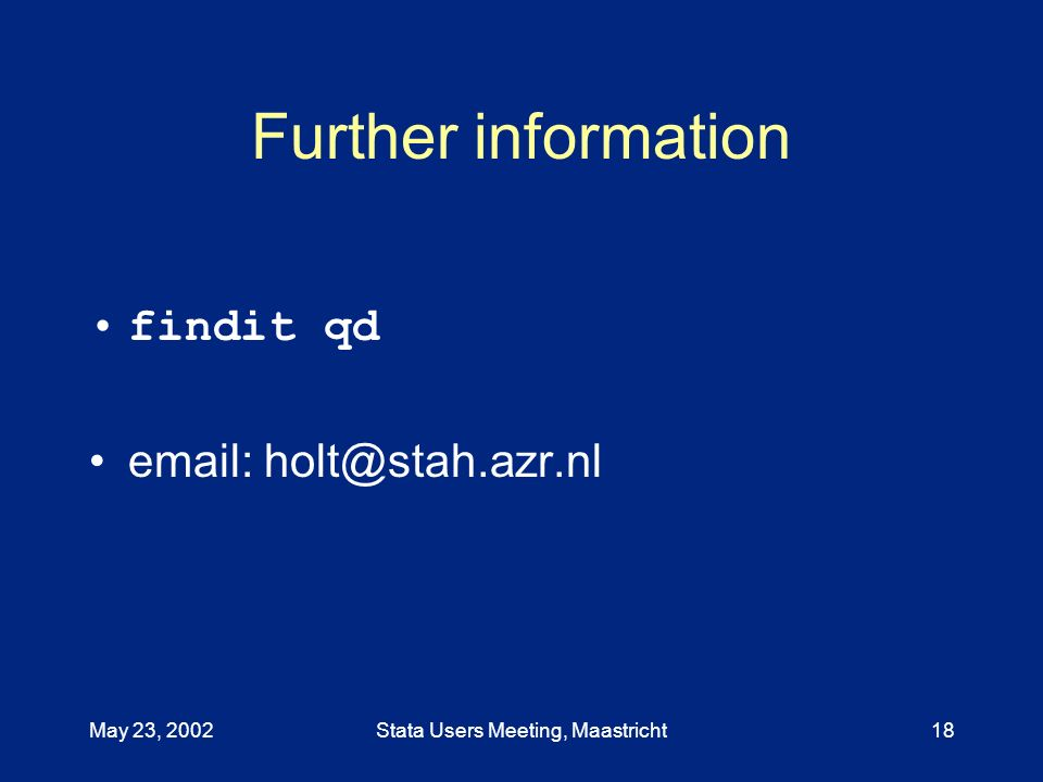 May 23, 2002Stata Users Meeting, Maastricht18 Further information findit qd email: holt@stah.azr.nl