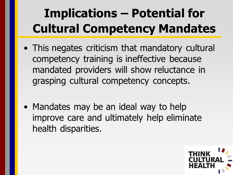 This negates criticism that mandatory cultural competency training is ineffective because mandated providers will show reluctance in grasping cultural competency concepts.
