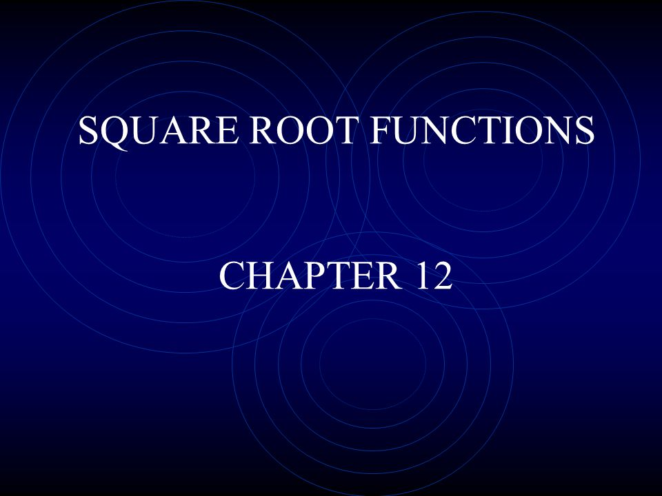 SQUARE ROOT FUNCTIONS CHAPTER 12