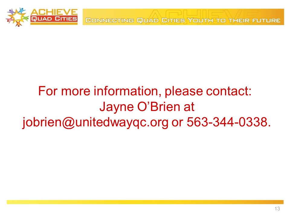 For more information, please contact: Jayne OBrien at jobrien@unitedwayqc.org or 563-344-0338. 13