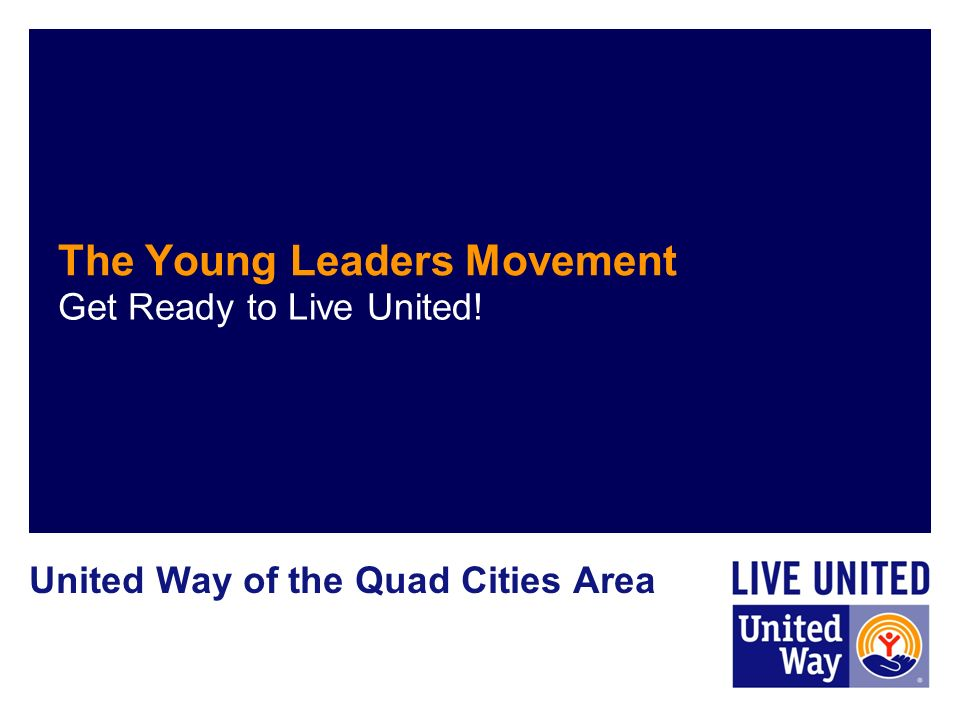 The Young Leaders Movement Get Ready to Live United! United Way of the Quad Cities Area