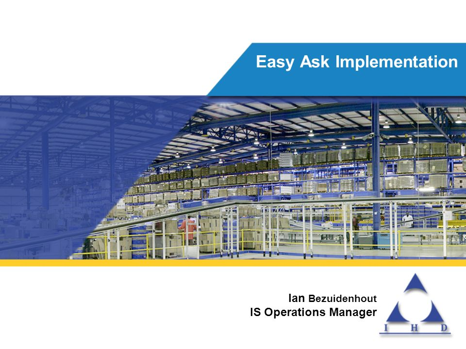 Ian Bezuidenhout IS Operations Manager Easy Ask Implementation