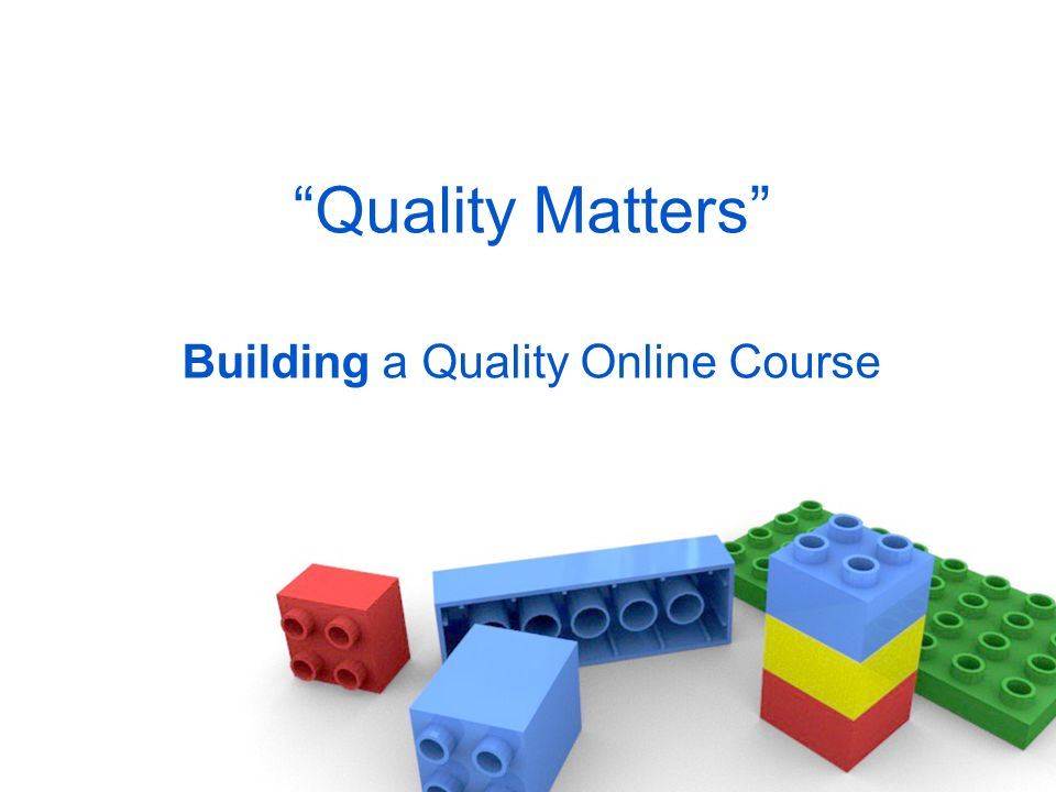 Quality Matters Building a Quality Online Course