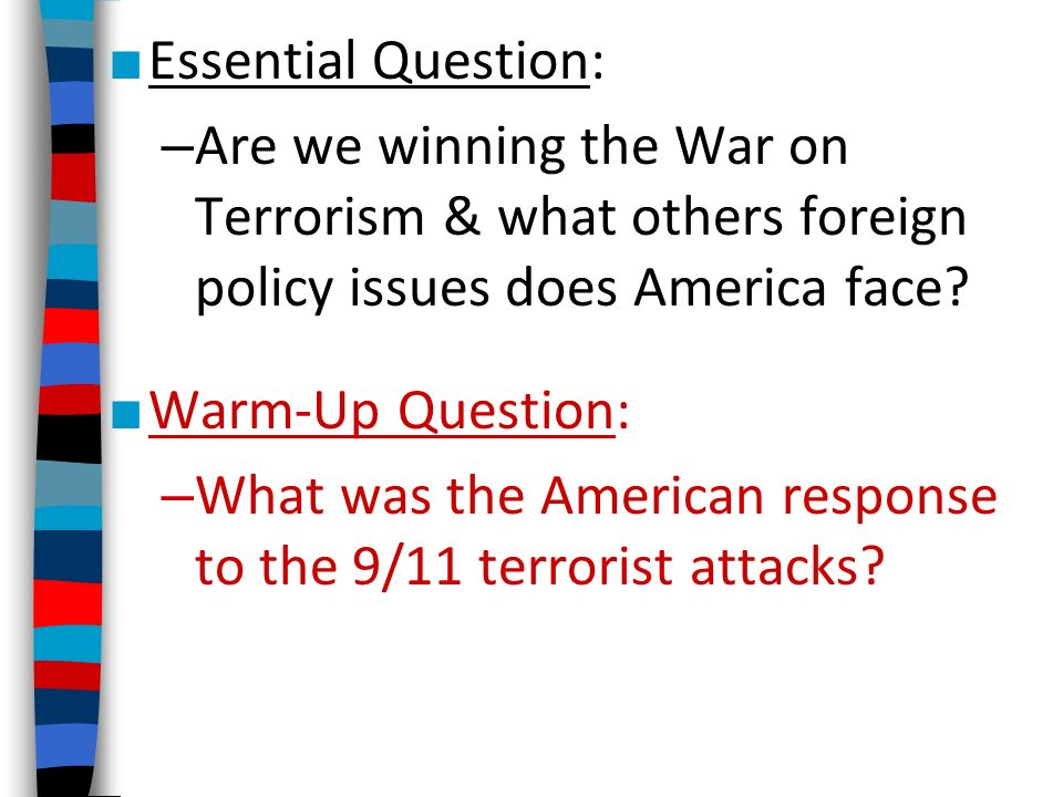 Essential Question: – Are we winning the War on Terrorism & what others foreign policy issues does America face.