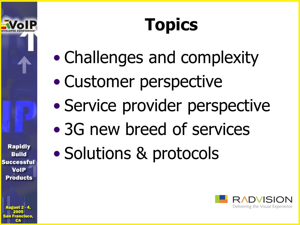 Topics Challenges and complexity Customer perspective Service provider perspective 3G new breed of services Solutions & protocols