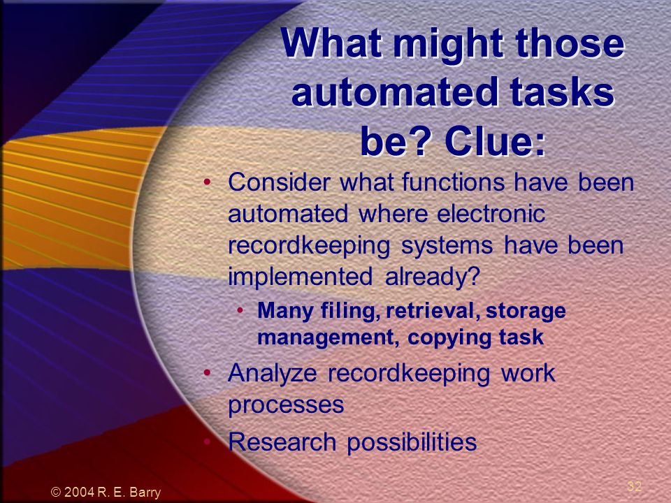 © 2004 R. E. Barry 32 What might those automated tasks be.