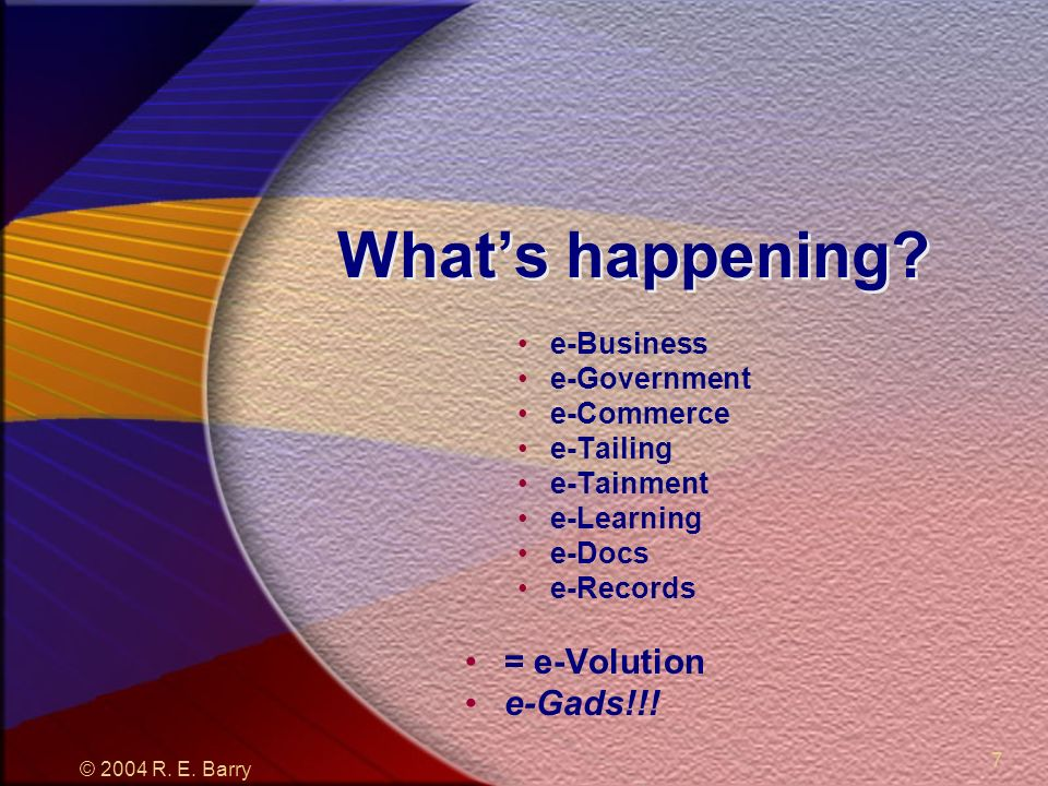 © 2004 R. E. Barry 7 Whats happening.
