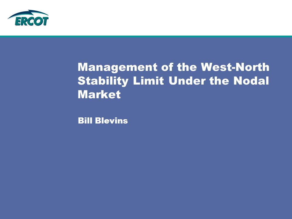 Bill Blevins Management of the West-North Stability Limit Under the Nodal Market