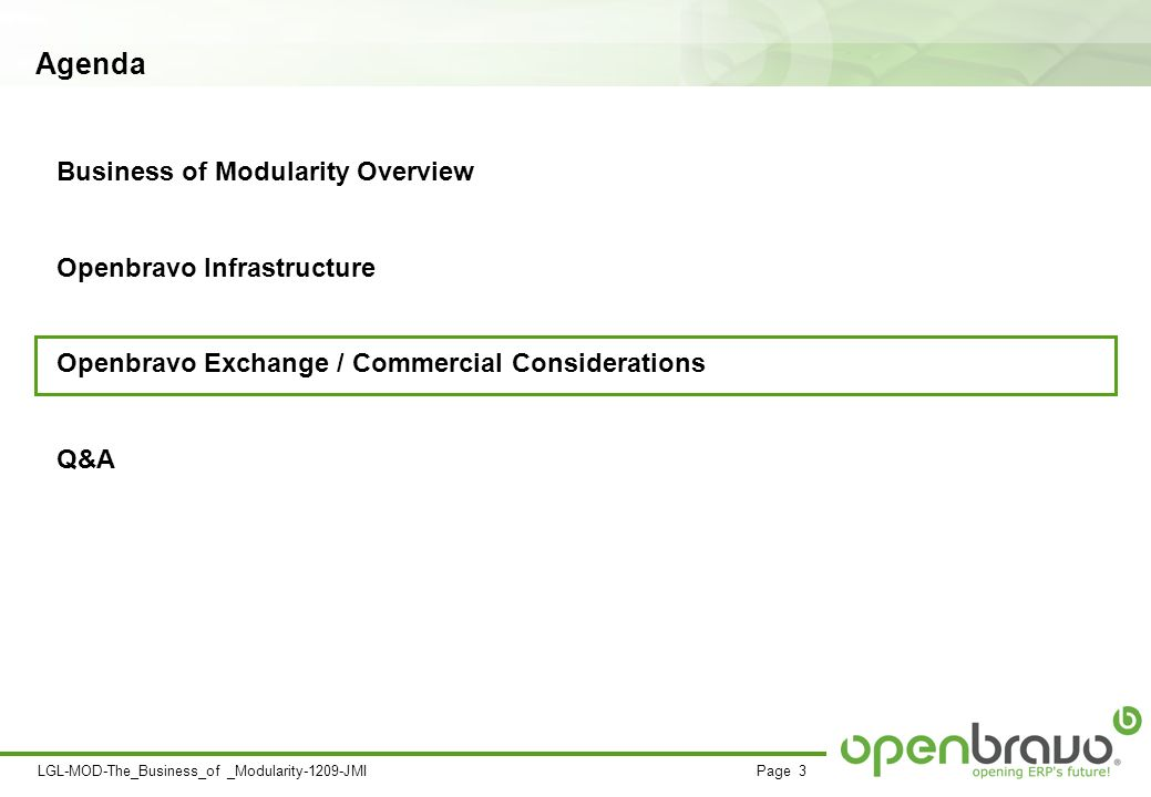 Page 3LGL-MOD-The_Business_of _Modularity-1209-JMI Business of Modularity Overview Openbravo Infrastructure Openbravo Exchange / Commercial Considerations Q&A Agenda