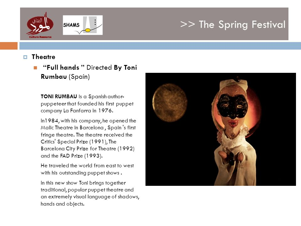 >> The Spring Festival Theatre Full hands Directed By Toni Rumbau (Spain) TONI RUMBAU is a Spanish author- puppeteer that founded his first puppet company La Fanfarra In 1976.