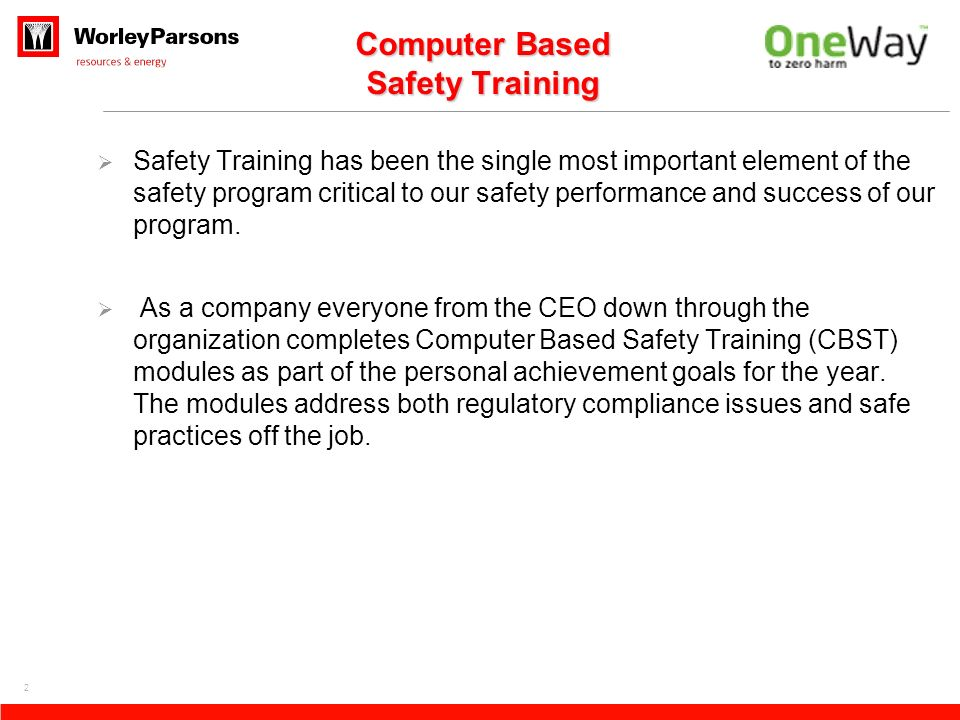 2 Safety Training has been the single most important element of the safety program critical to our safety performance and success of our program.