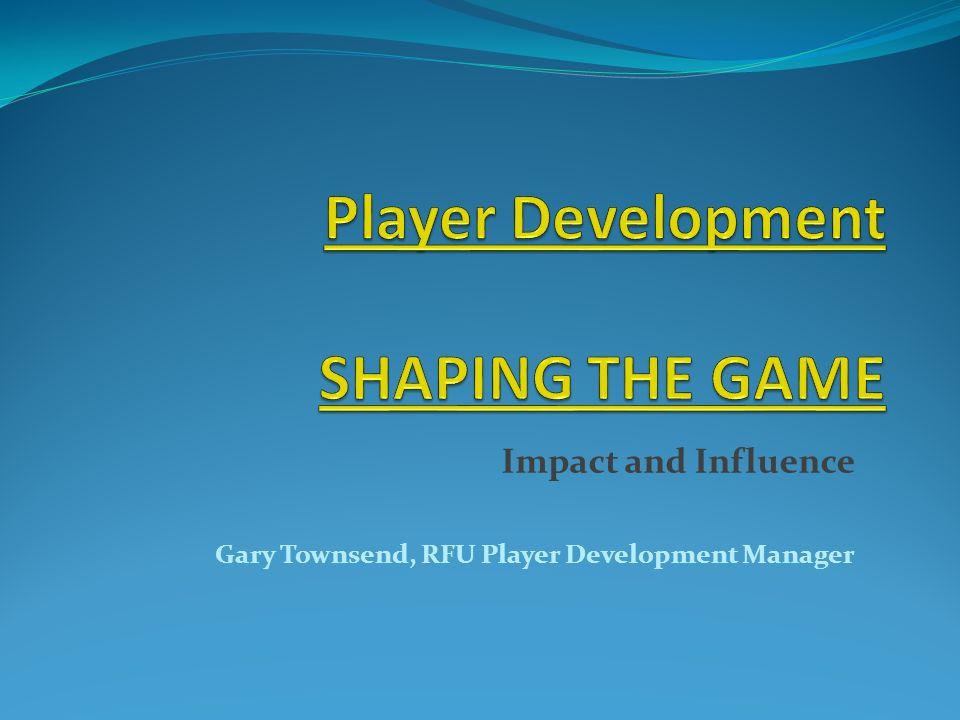 Impact and Influence Gary Townsend, RFU Player Development Manager
