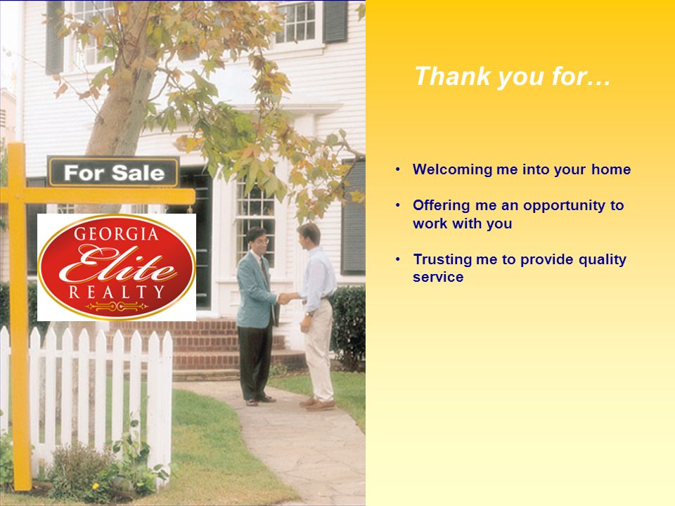 Thank you for… Welcoming me into your home Offering me an opportunity to work with you Trusting me to provide quality service