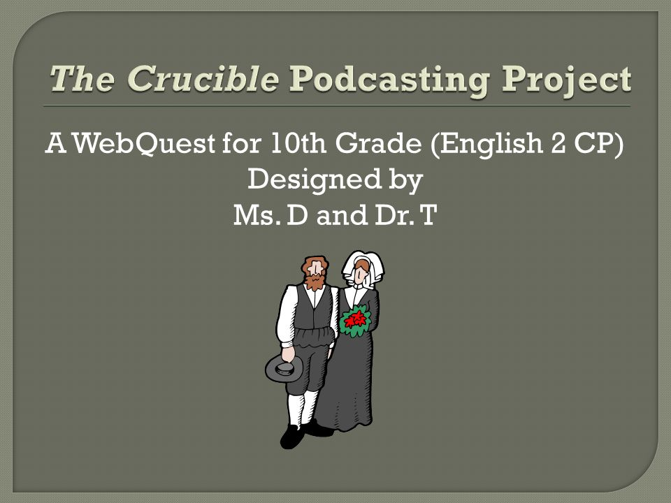 A WebQuest for 10th Grade (English 2 CP) Designed by Ms. D and Dr. T