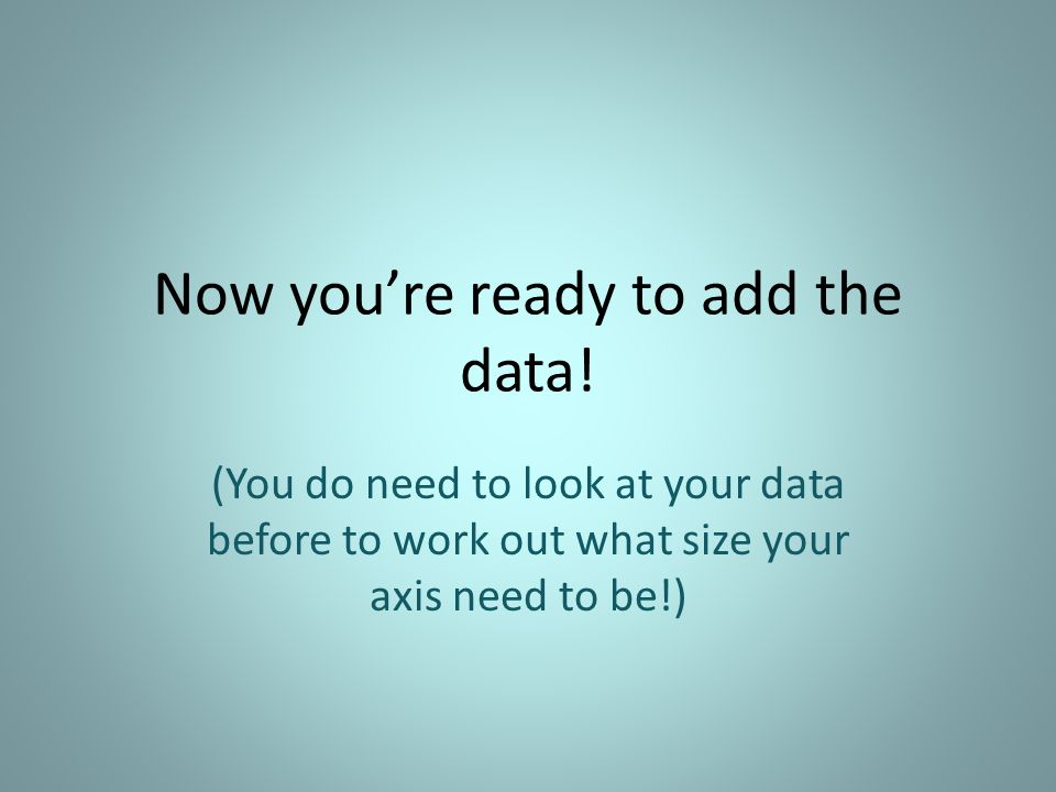 Now youre ready to add the data.