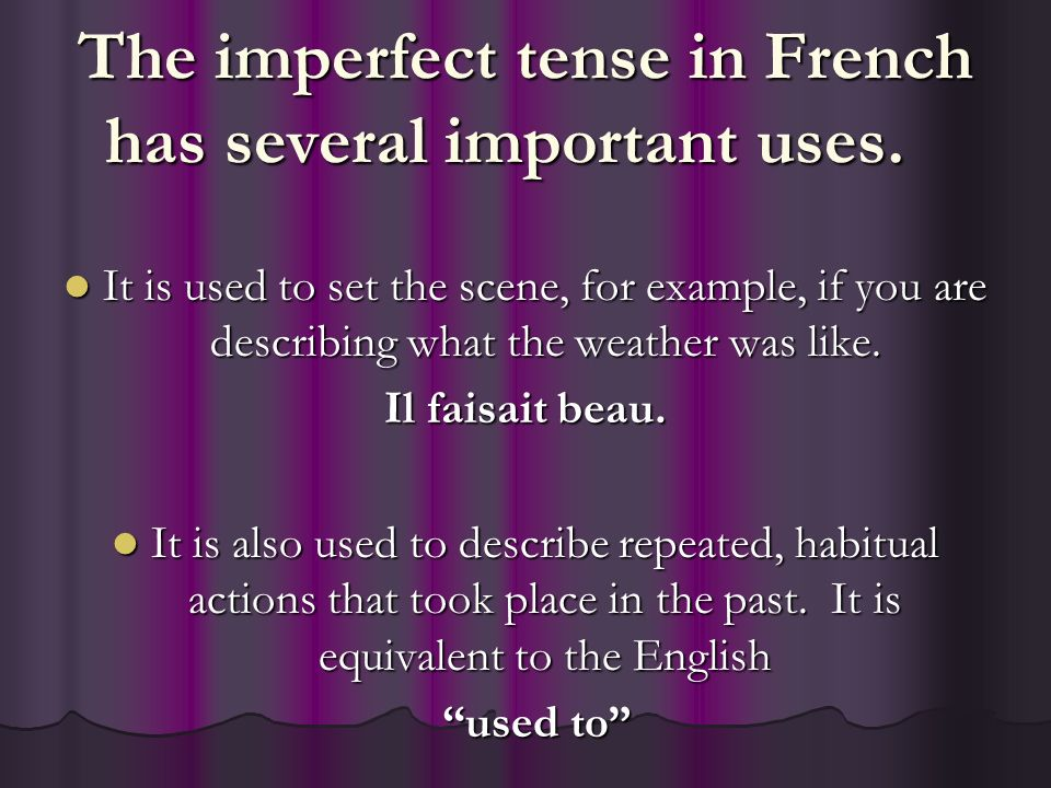 For this example, we will use the verb parler Start with the nous form – parlons Remove the –ons Add the following endings to the stem -parl: Je parlais-nous parlions Tu parlais-vous parliez Il/elle/on parlait-ils/elles parlaient