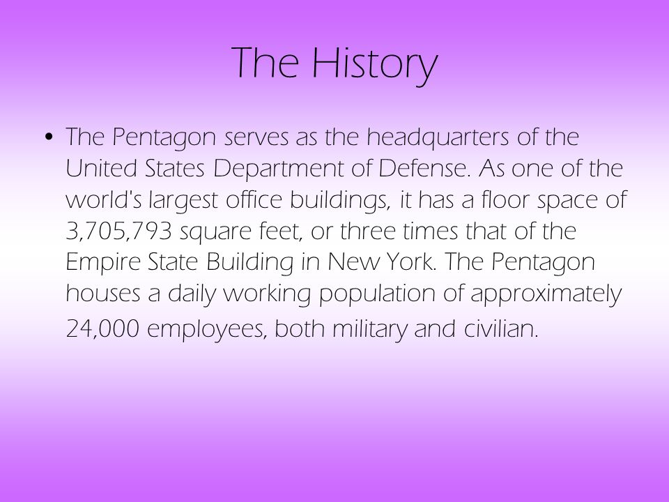 The History The Pentagon serves as the headquarters of the United States Department of Defense.
