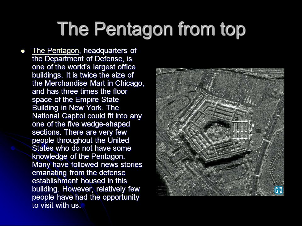 The Pentagon from top The Pentagon, headquarters of the Department of Defense, is one of the world s largest office buildings.