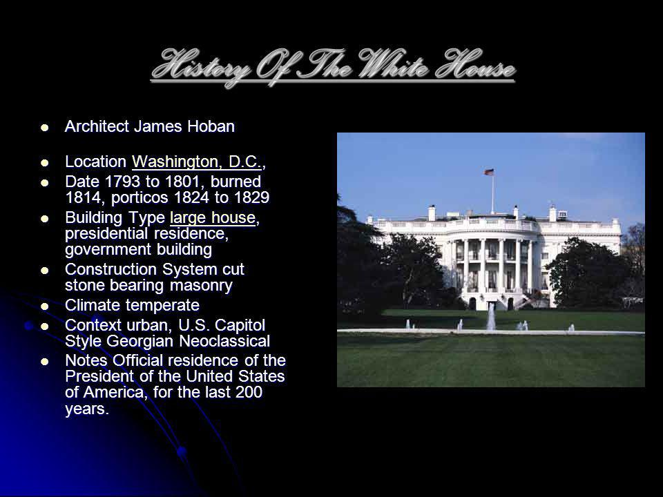 History Of The White House Architect James Hoban Location W W W W W aaaa ssss hhhh iiii nnnn gggg tttt oooo nnnn,,,, D D D D....