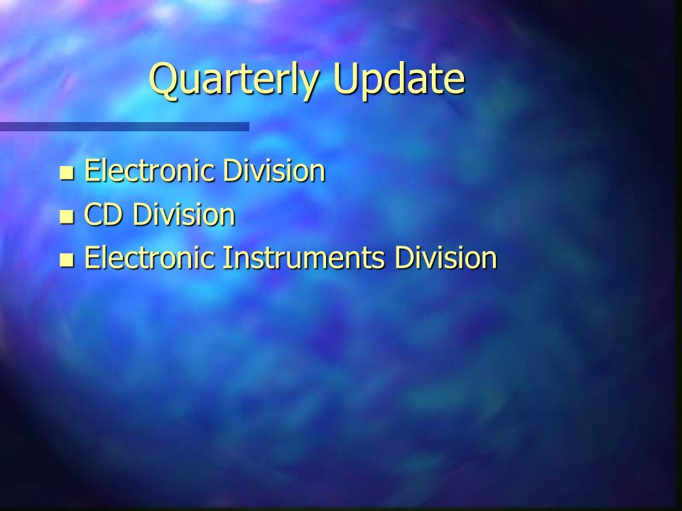Quarterly Update n Electronic Division n CD Division n Electronic Instruments Division
