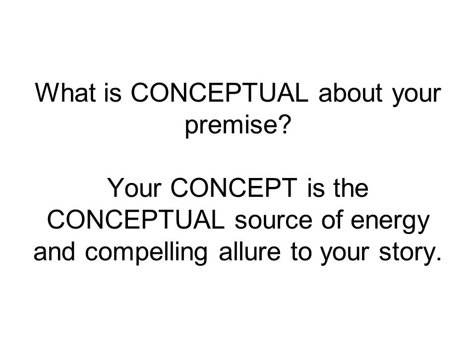 What is CONCEPTUAL about your premise.