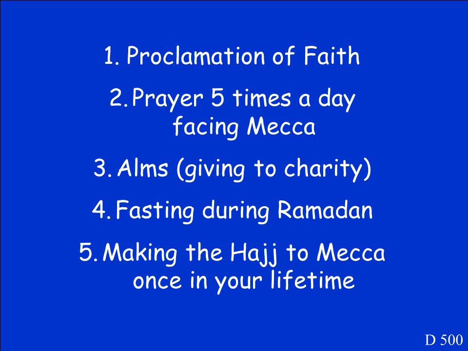 List the 5 pillars of Islam D 500