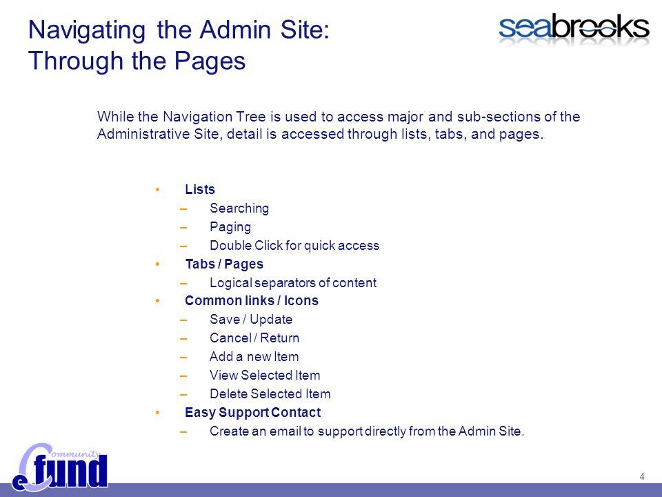 4 Navigating the Admin Site: Through the Pages While the Navigation Tree is used to access major and sub-sections of the Administrative Site, detail is accessed through lists, tabs, and pages.