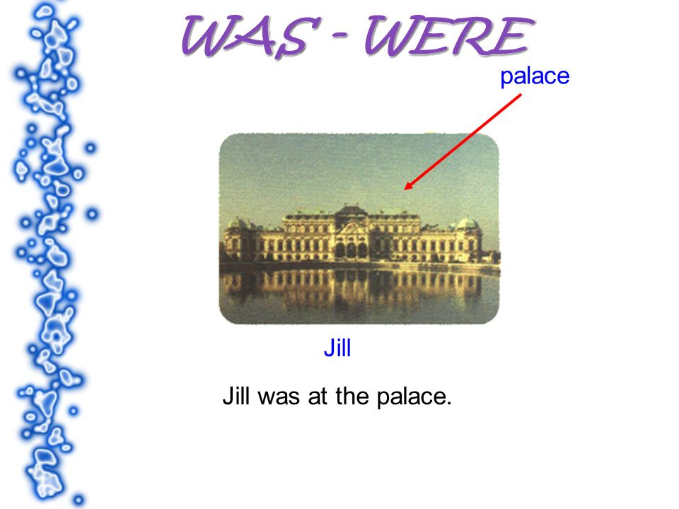 palace Jill Jill was at the palace.