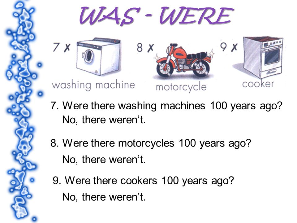 7. Were there washing machines 100 years ago. No, there werent.