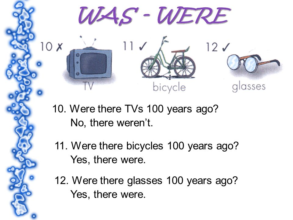 10. Were there TVs 100 years ago. No, there werent.