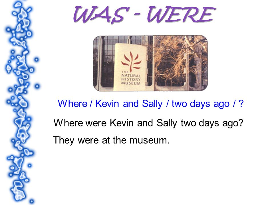 Where / Kevin and Sally / two days ago / . Where were Kevin and Sally two days ago.
