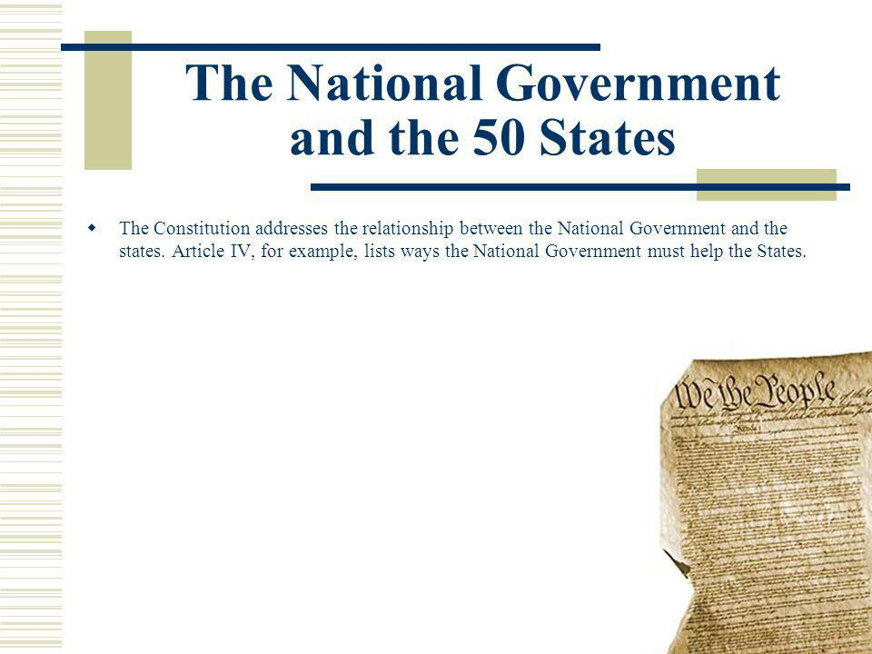The Constitution addresses the relationship between the National Government and the states.