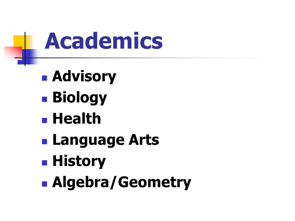 Academics Advisory Biology Health Language Arts History Algebra/Geometry