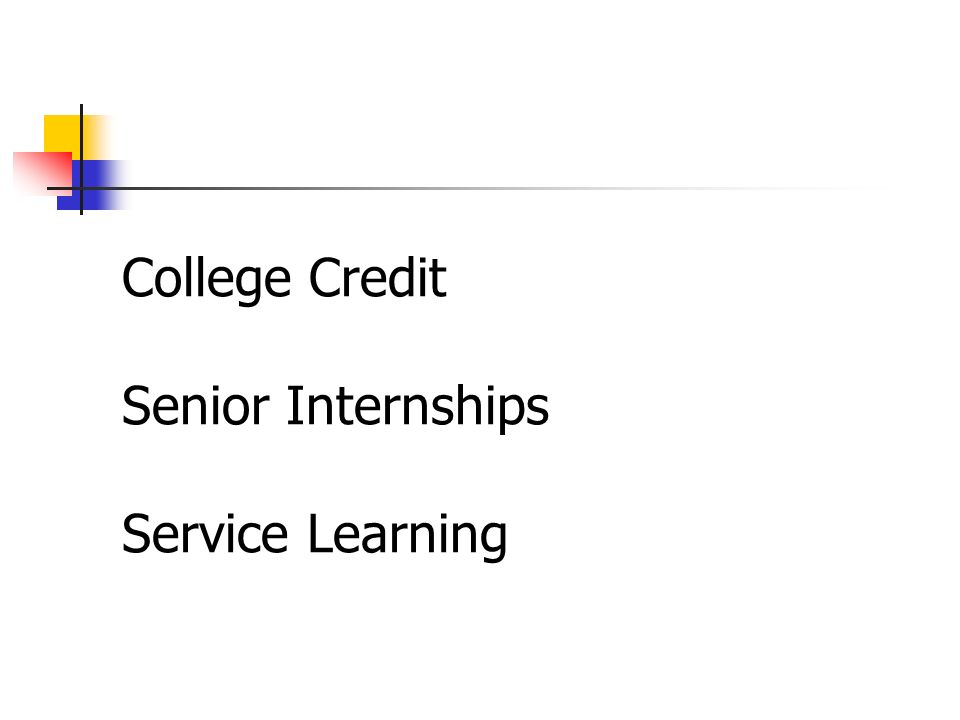 College Credit Senior Internships Service Learning
