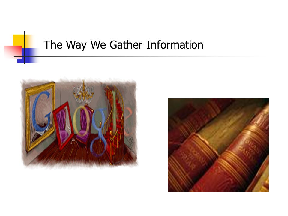 The Way We Gather Information
